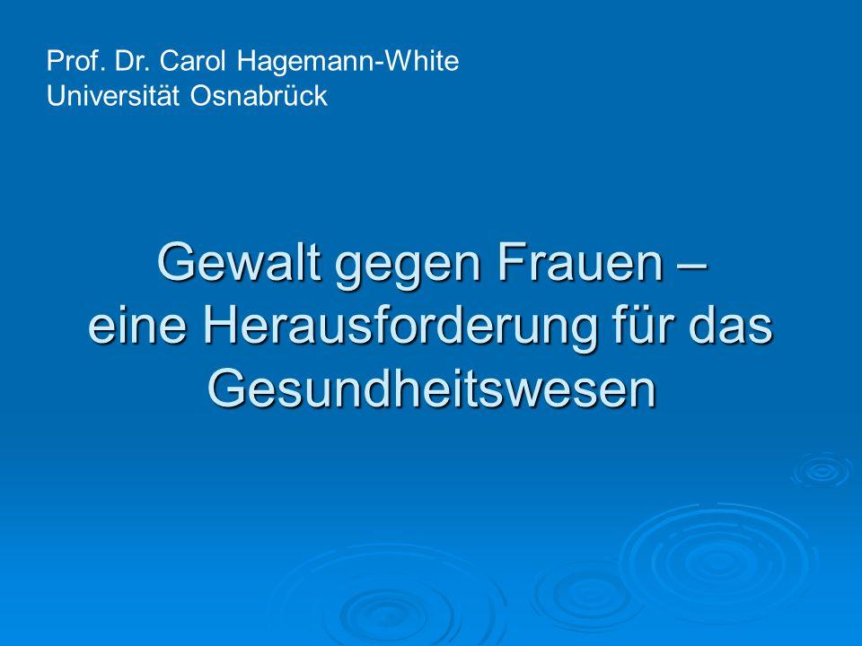 Gewalt gegen Frauen – eine Herausforderung für das Gesundheitswesen Prof. Dr. Carol Hagemann-White Universität Osnabrück