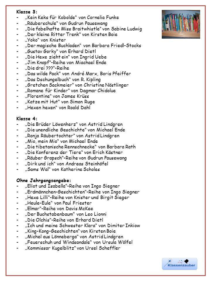 """Klasse 3: -""""Kein Keks für Kobolde"""" von Cornelia Funke -""""Räuberschule"""" von Gudrun Pausewang -""""Die fabelhafte Miss Braitwhistle"""" von Sabine Ludwig -""""Der"""