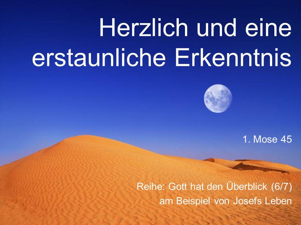 Herzlich und eine erstaunliche Erkenntnis Reihe: Gott hat den Überblick (6/7) am Beispiel von Josefs Leben 1.