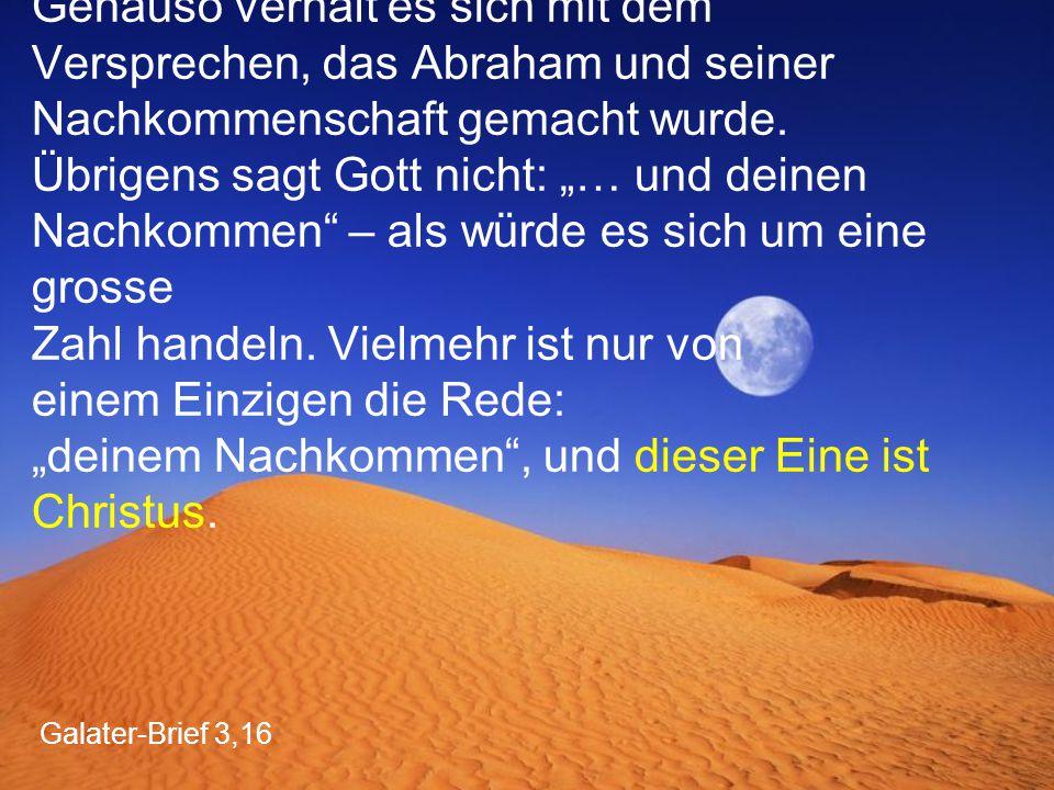 Galater-Brief 3,16 Genauso verhält es sich mit dem Versprechen, das Abraham und seiner Nachkommenschaft gemacht wurde.