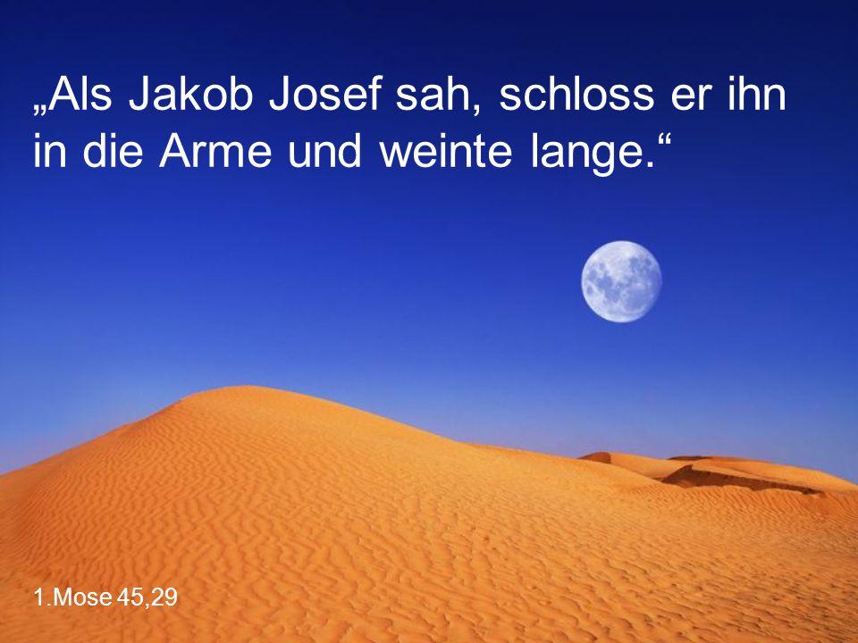 """1.Mose 45,29 """"Als Jakob Josef sah, schloss er ihn in die Arme und weinte lange."""