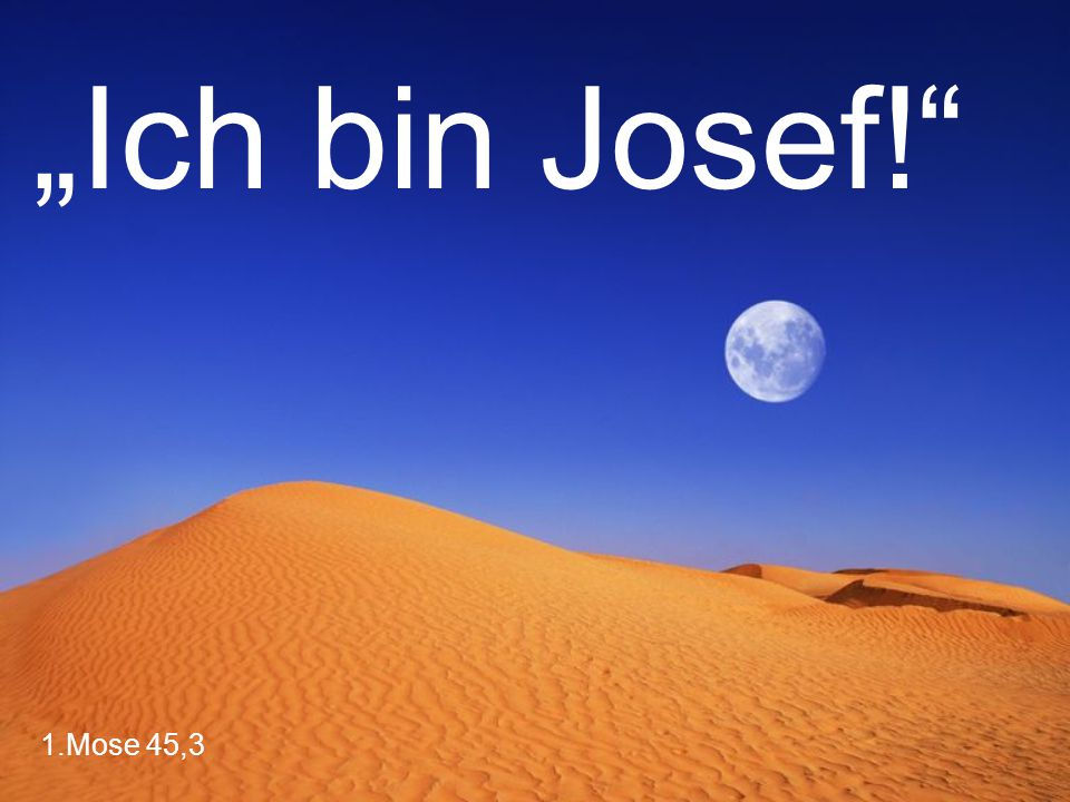 """1.Mose 45,3 """"Ich bin Josef!"""