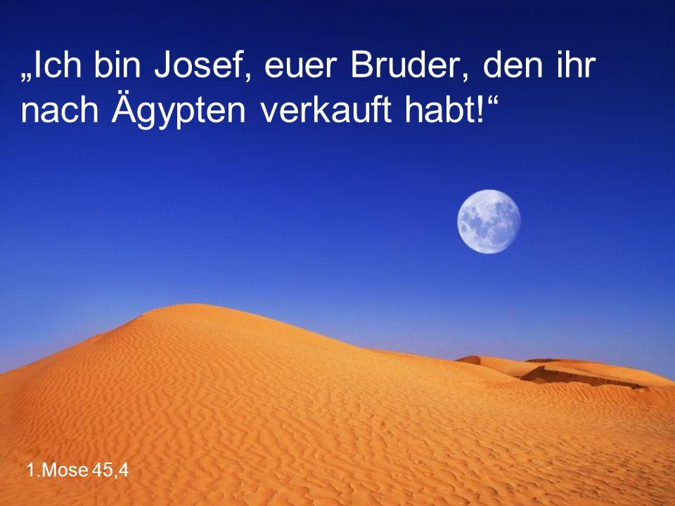 """1.Mose 45,4 """"Ich bin Josef, euer Bruder, den ihr nach Ägypten verkauft habt!"""
