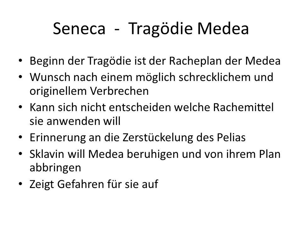 Seneca - Tragödie Medea Beginn der Tragödie ist der Racheplan der Medea Wunsch nach einem möglich schrecklichem und originellem Verbrechen Kann sich n