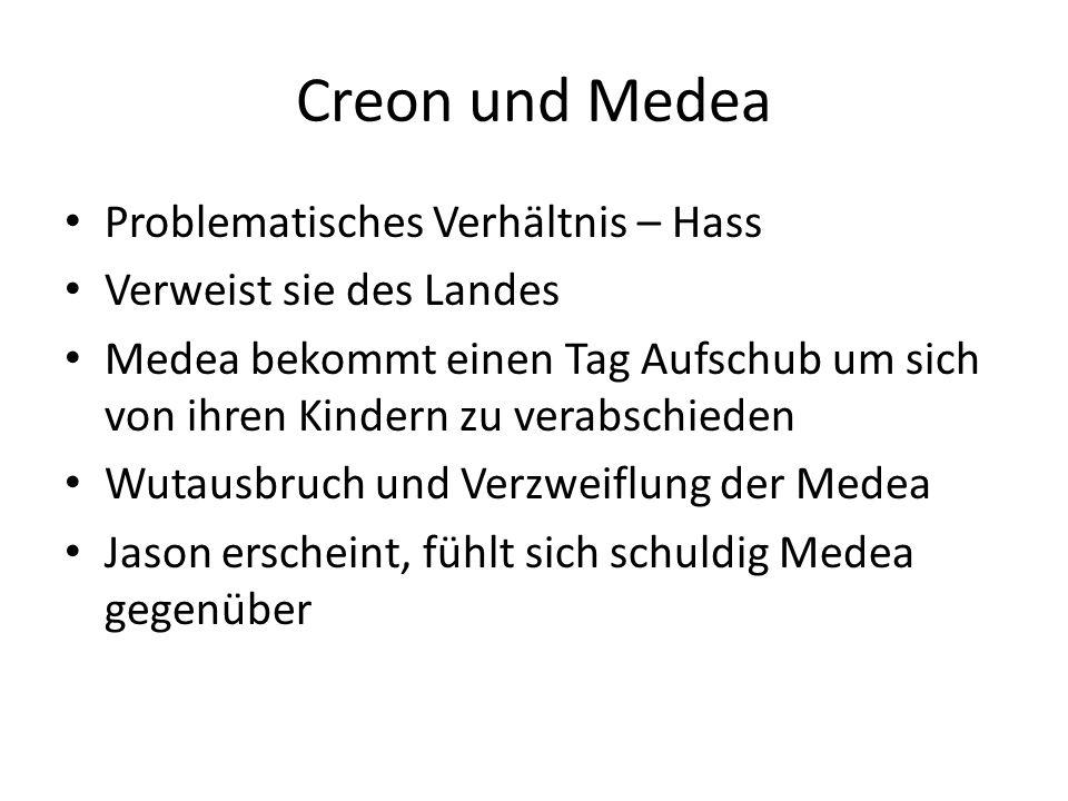Creon und Medea Problematisches Verhältnis – Hass Verweist sie des Landes Medea bekommt einen Tag Aufschub um sich von ihren Kindern zu verabschieden
