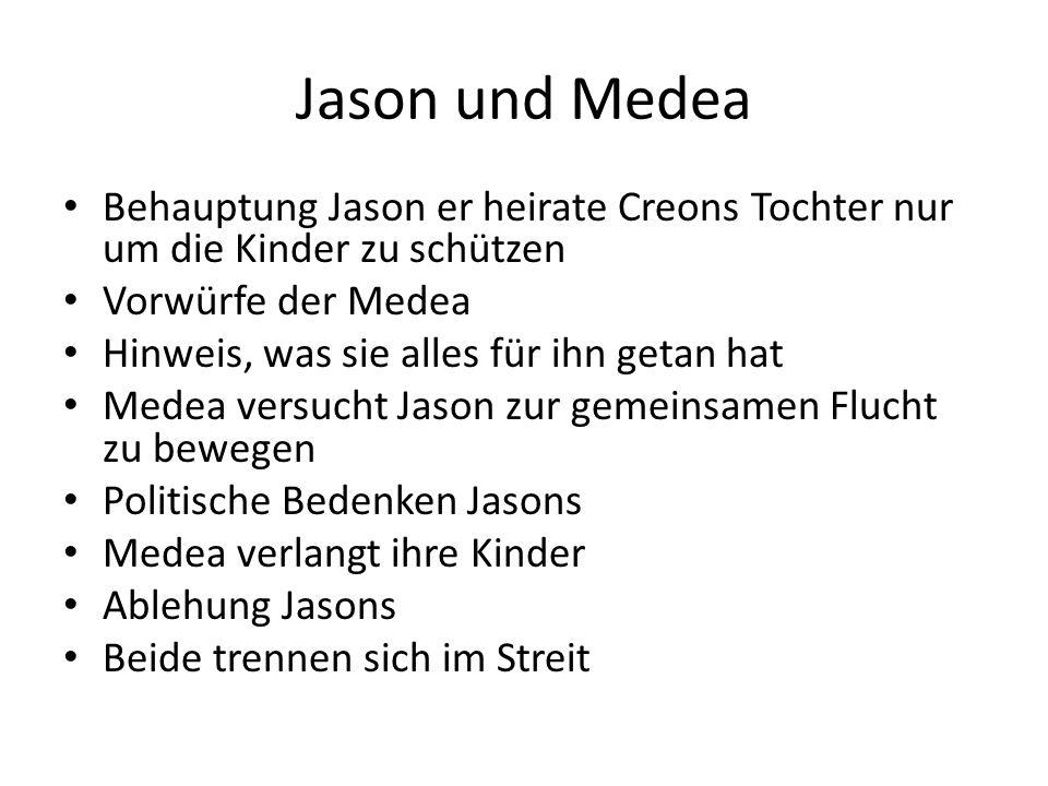 Jason und Medea Behauptung Jason er heirate Creons Tochter nur um die Kinder zu schützen Vorwürfe der Medea Hinweis, was sie alles für ihn getan hat M