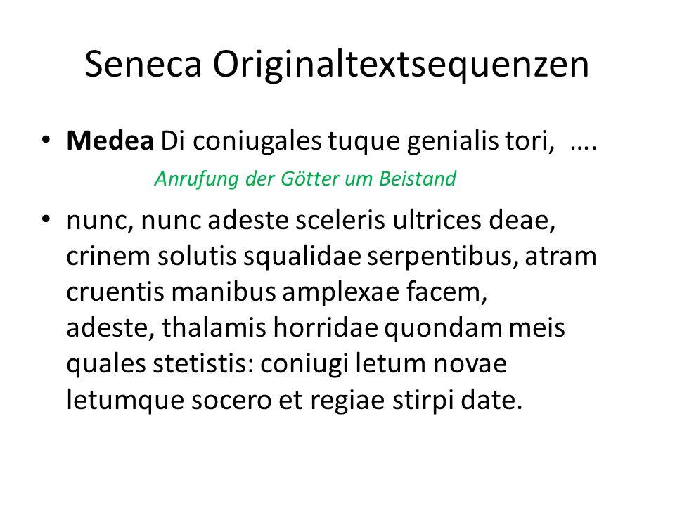 Seneca Originaltextsequenzen Medea Di coniugales tuque genialis tori, …. Anrufung der Götter um Beistand nunc, nunc adeste sceleris ultrices deae, cri