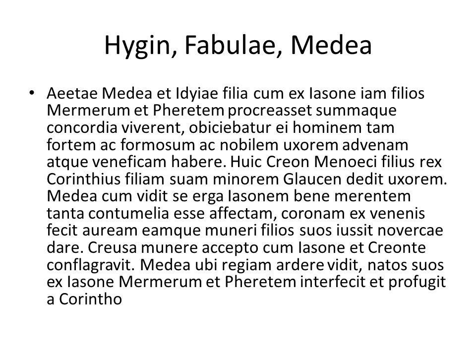 Hygin, Fabulae, Medea Aeetae Medea et Idyiae filia cum ex Iasone iam filios Mermerum et Pheretem procreasset summaque concordia viverent, obiciebatur