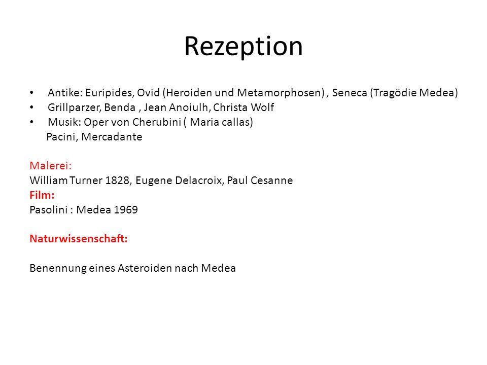 Rezeption Antike: Euripides, Ovid (Heroiden und Metamorphosen), Seneca (Tragödie Medea) Grillparzer, Benda, Jean Anoiulh, Christa Wolf Musik: Oper von