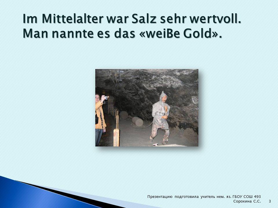 Im Mittelalter war Salz sehr wertvoll. Man nannte es das «weiBe Gold».