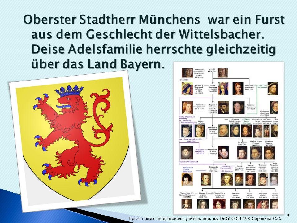 Oberster Stadtherr Münchens war ein Furst aus dem Geschlecht der Wittelsbacher.