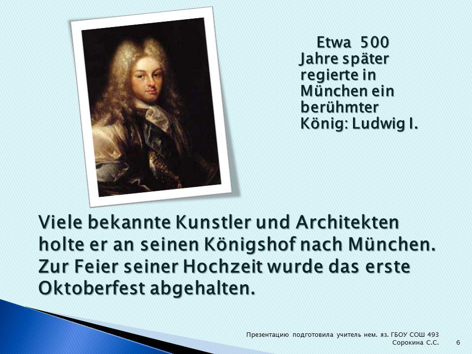 Etwa 500 Jahre später regierte in München ein berühmter König: Ludwig I.