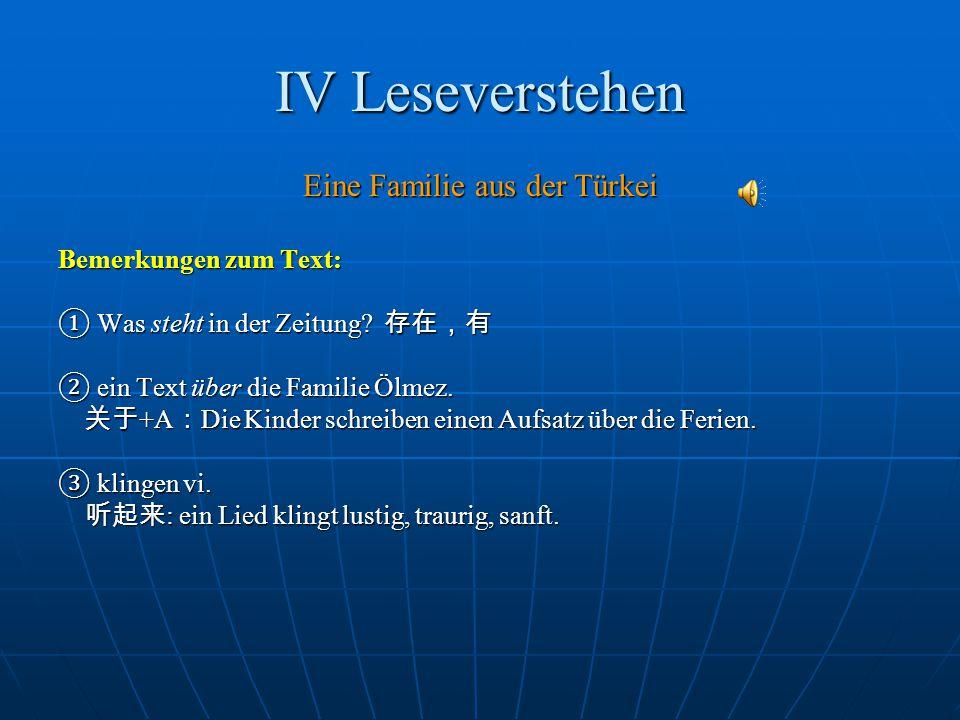 IV Leseverstehen Eine Familie aus der Türkei Bemerkungen zum Text: ① Was steht in der Zeitung? 存在,有 ② ein Text über die Familie Ölmez. 关于 +A : Die Kin