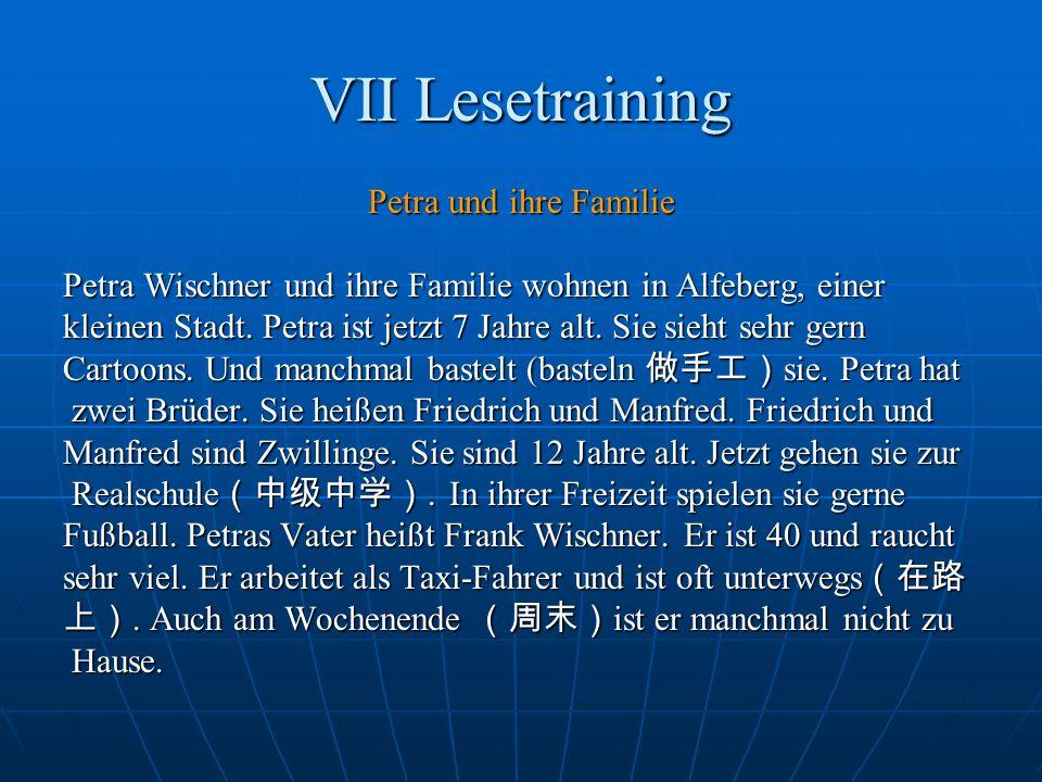 VII Lesetraining Petra und ihre Familie Petra Wischner und ihre Familie wohnen in Alfeberg, einer kleinen Stadt. Petra ist jetzt 7 Jahre alt. Sie sieh
