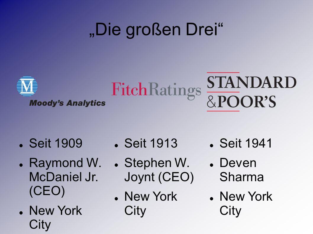 """""""Die großen Drei"""" Seit 1941 Deven Sharma New York City Seit 1913 Stephen W. Joynt (CEO) New York City Seit 1909 Raymond W. McDaniel Jr. (CEO) New York"""