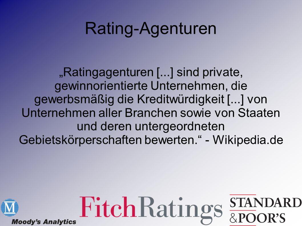 """Rating-Agenturen """"Ratingagenturen [...] sind private, gewinnorientierte Unternehmen, die gewerbsmäßig die Kreditwürdigkeit [...] von Unternehmen aller"""