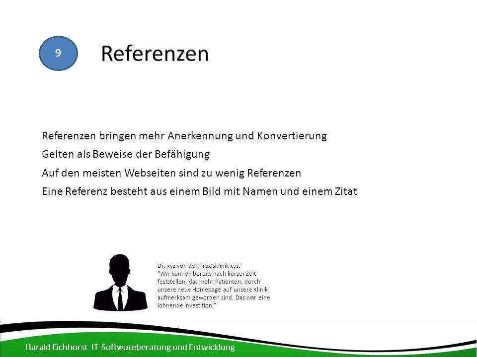 Referenzen 9 Referenzen bringen mehr Anerkennung und Konvertierung Gelten als Beweise der Befähigung Auf den meisten Webseiten sind zu wenig Referenzen Eine Referenz besteht aus einem Bild mit Namen und einem Zitat Dr.