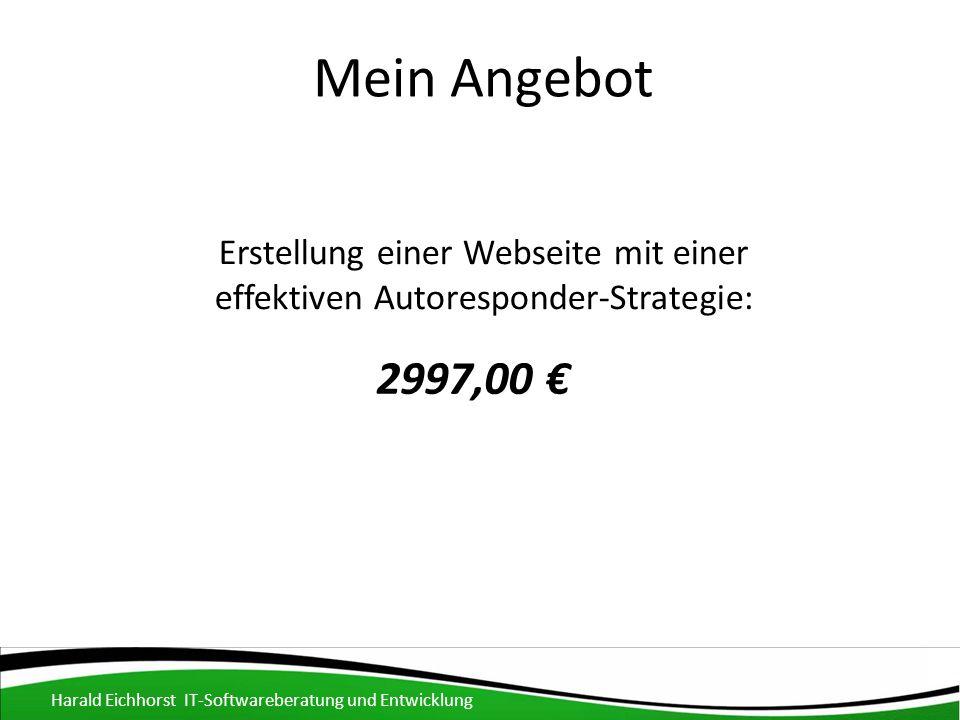 Mein Angebot Harald Eichhorst IT-Softwareberatung und Entwicklung Erstellung einer Webseite mit einer effektiven Autoresponder-Strategie: 2997,00 €