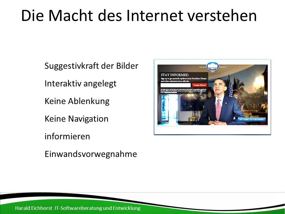 Die Macht des Internet verstehen Interaktiv angelegt Keine Navigation Keine Ablenkung Suggestivkraft der Bilder Einwandsvorwegnahme informieren Harald Eichhorst IT-Softwareberatung und Entwicklung