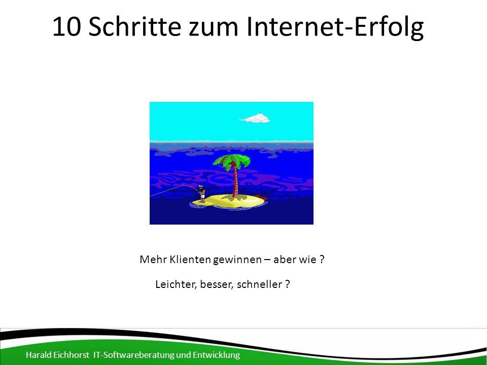 10 Schritte zum Internet-Erfolg Harald Eichhorst IT-Softwareberatung und Entwicklung Mehr Kunden gewinnen - leichter, besser, schneller Beispiel 1: Softwareumstellung eines Shops = 300 % mehr Verkäufe