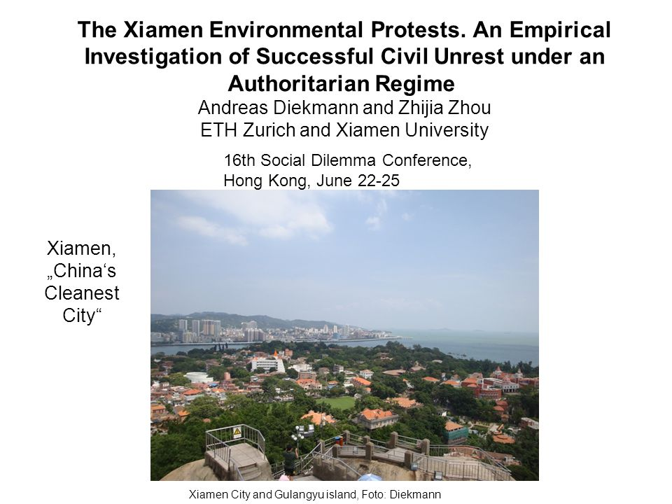The Xiamen Environmental Protests. An Empirical Investigation of Successful Civil Unrest under an Authoritarian Regime Andreas Diekmann and Zhijia Zho