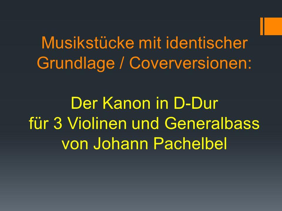 Musikstücke mit identischer Grundlage / Coverversionen: Der Kanon in D-Dur für 3 Violinen und Generalbass von Johann Pachelbel