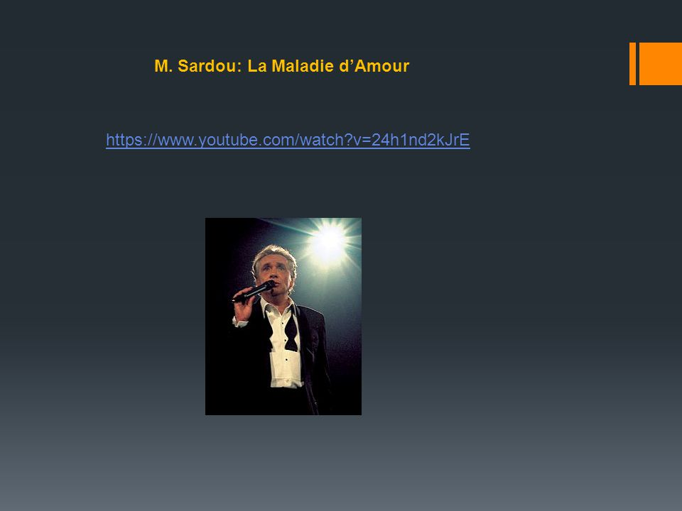 M. Sardou: La Maladie d'Amour https://www.youtube.com/watch?v=24h1nd2kJrE