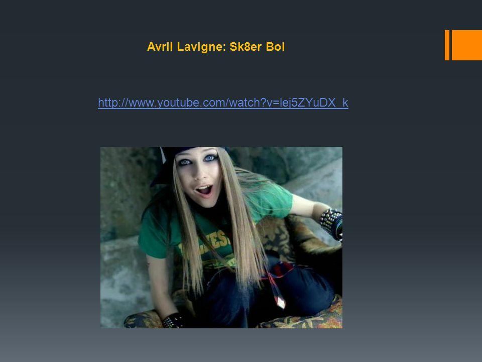 http://www.youtube.com/watch?v=lej5ZYuDX_k Avril Lavigne: Sk8er Boi