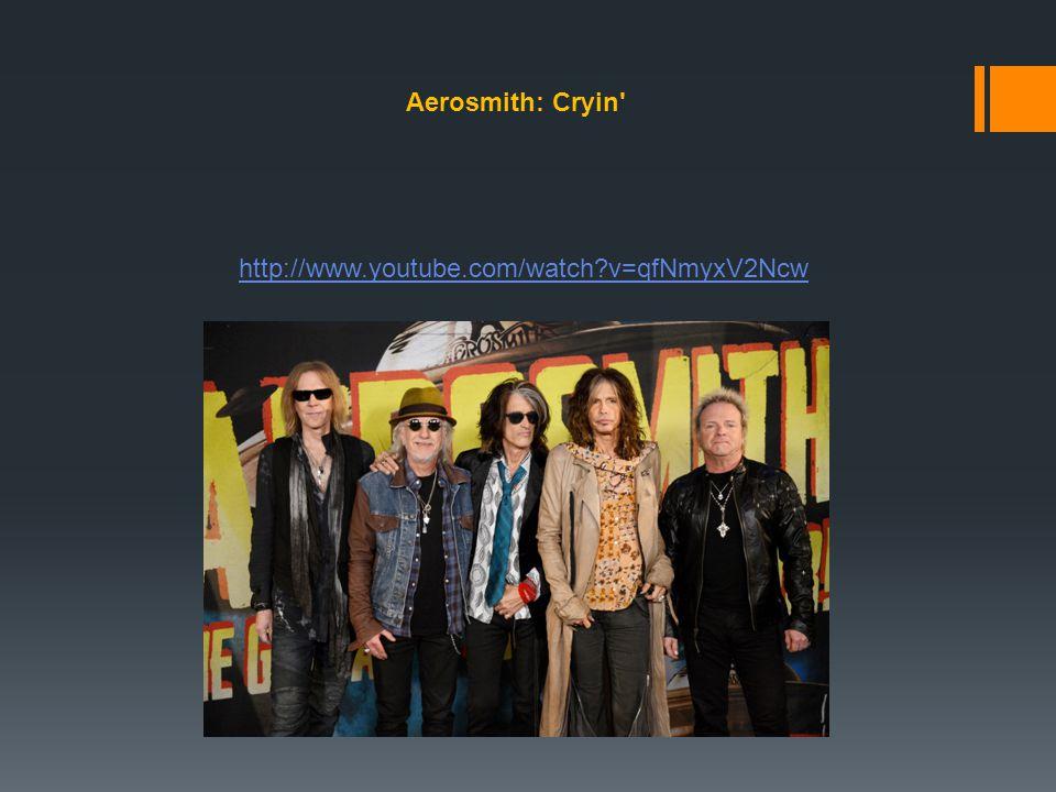 http://www.youtube.com/watch?v=qfNmyxV2Ncw Aerosmith: Cryin'