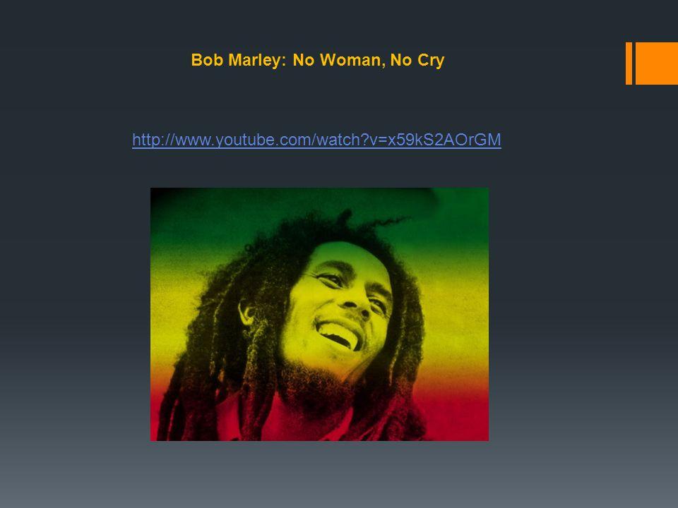 http://www.youtube.com/watch?v=x59kS2AOrGM Bob Marley: No Woman, No Cry