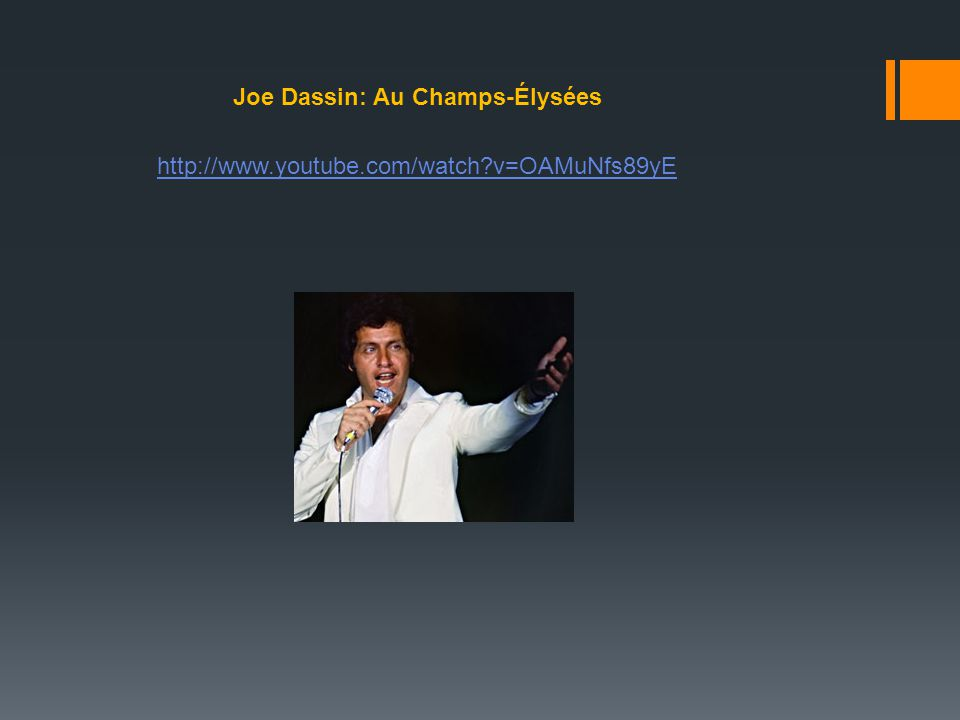 http://www.youtube.com/watch?v=OAMuNfs89yE Joe Dassin: Au Champs-Élysées