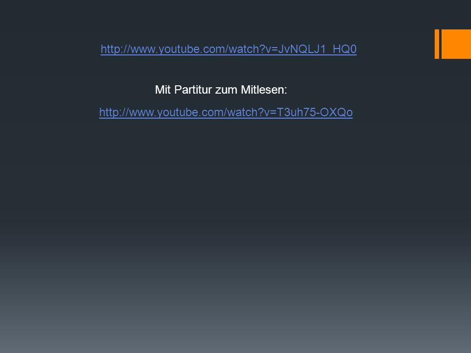 http://www.youtube.com/watch?v=JvNQLJ1_HQ0 http://www.youtube.com/watch?v=T3uh75-OXQo Mit Partitur zum Mitlesen: