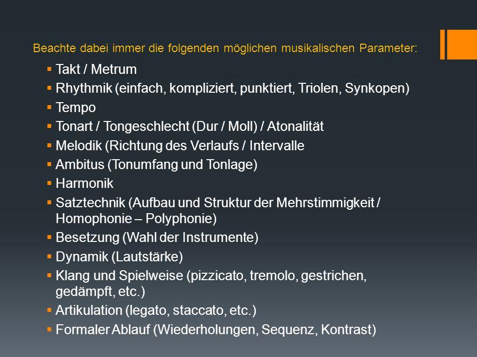 Beachte dabei immer die folgenden möglichen musikalischen Parameter:  Takt / Metrum  Rhythmik (einfach, kompliziert, punktiert, Triolen, Synkopen) 