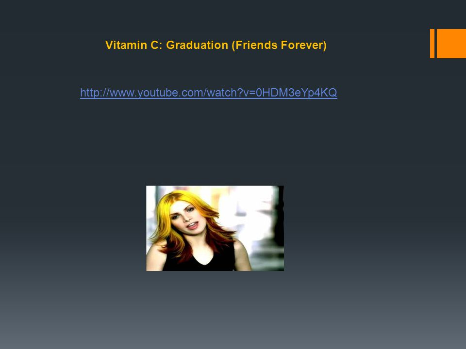 http://www.youtube.com/watch?v=0HDM3eYp4KQ Vitamin C: Graduation (Friends Forever)