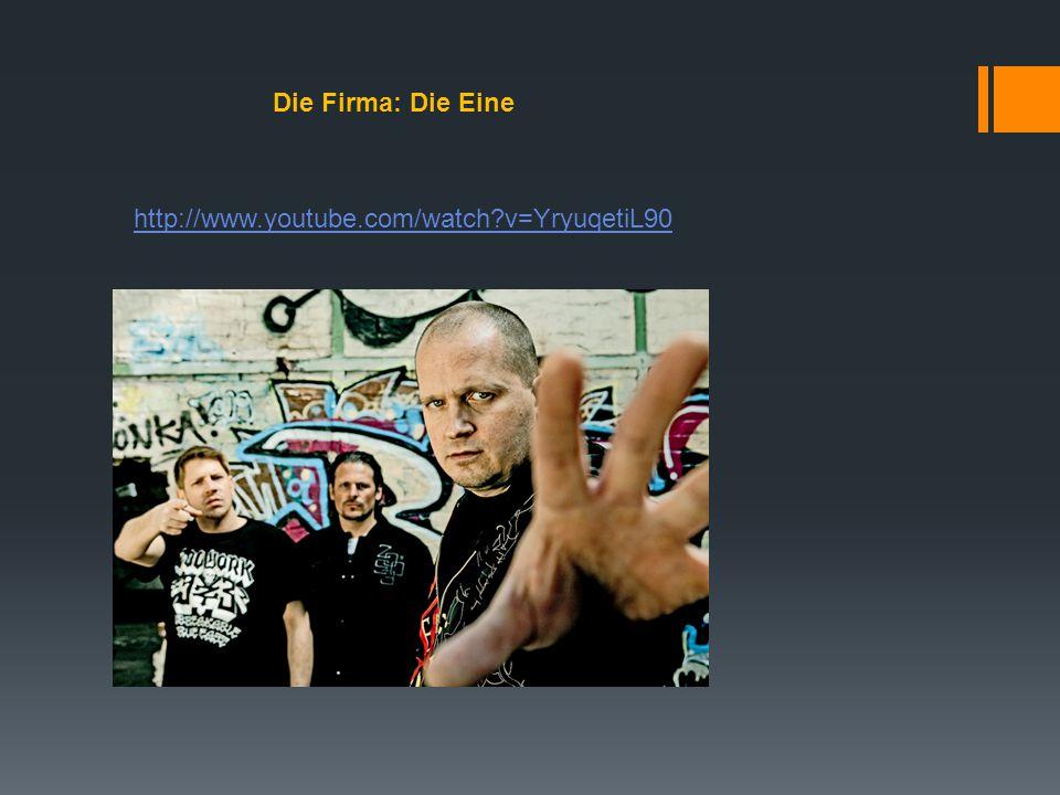 Die Firma: Die Eine http://www.youtube.com/watch?v=YryuqetiL90