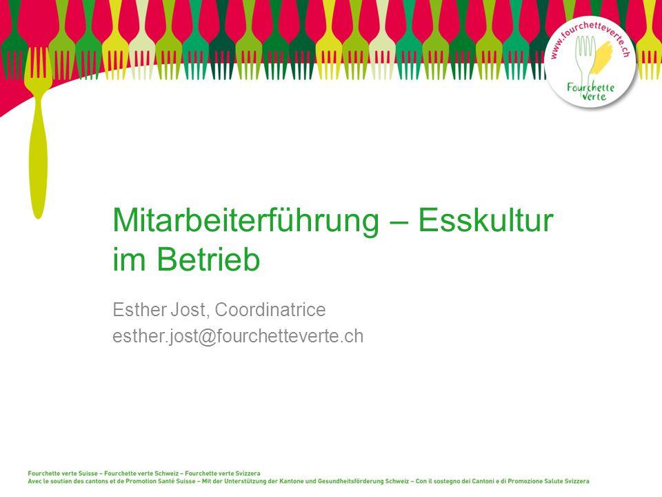 Mitarbeiterführung – Esskultur im Betrieb Esther Jost, Coordinatrice esther.jost@fourchetteverte.ch