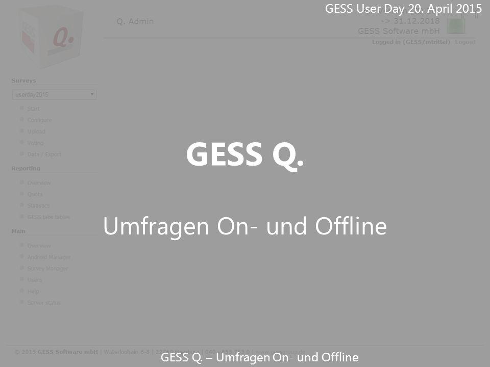 GESS Q. – Umfragen On- und Offline GESS Q. Umfragen On- und Offline GESS User Day 20. April 2015