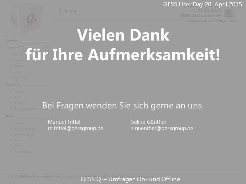 GESS Q. – Umfragen On- und Offline Vielen Dank für Ihre Aufmerksamkeit! Bei Fragen wenden Sie sich gerne an uns. Manuel Trittel m.trittel@gessgroup.de