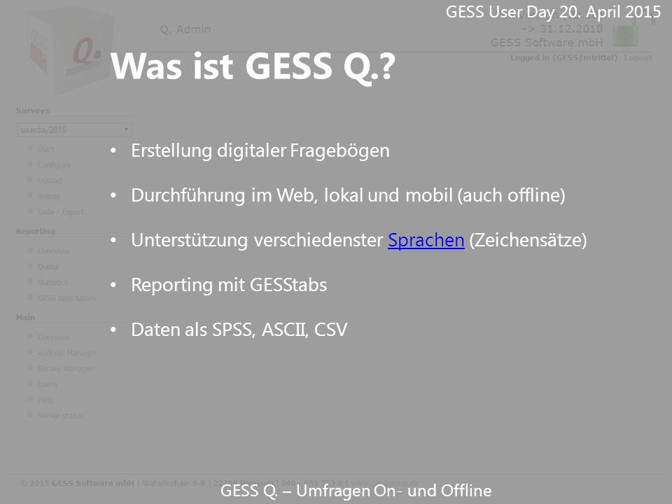 GESS Q. – Umfragen On- und Offline Erstellung digitaler Fragebögen Durchführung im Web, lokal und mobil (auch offline) Unterstützung verschiedenster S
