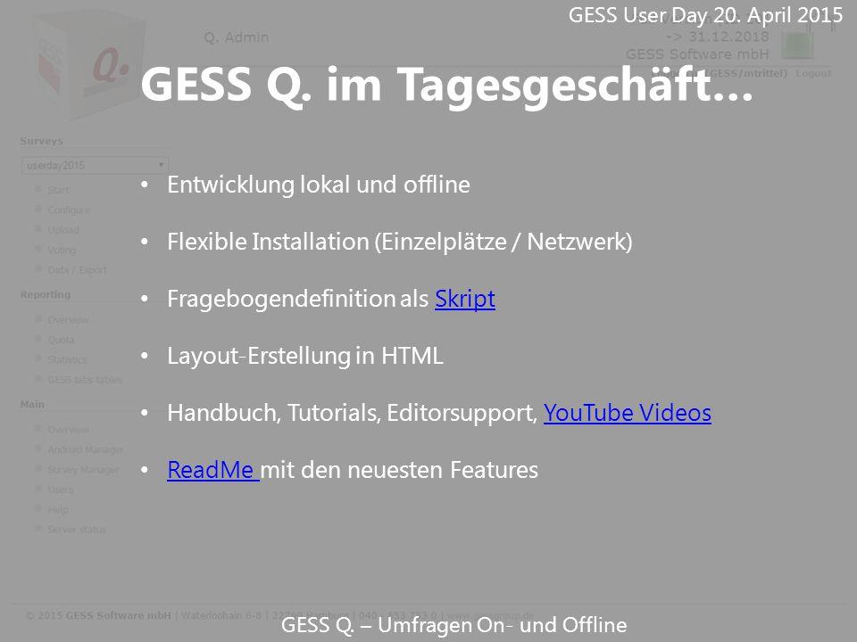 GESS Q. – Umfragen On- und Offline Entwicklung lokal und offline Flexible Installation (Einzelplätze / Netzwerk) Fragebogendefinition als SkriptSkript