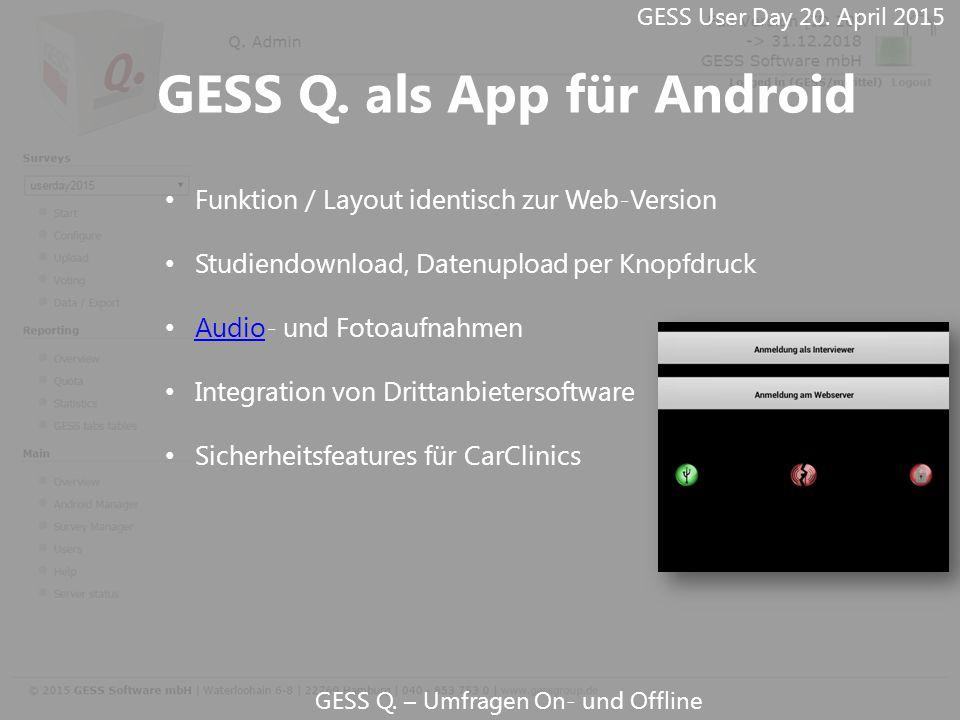 GESS Q. – Umfragen On- und Offline Funktion / Layout identisch zur Web-Version Studiendownload, Datenupload per Knopfdruck Audio- und Fotoaufnahmen Au