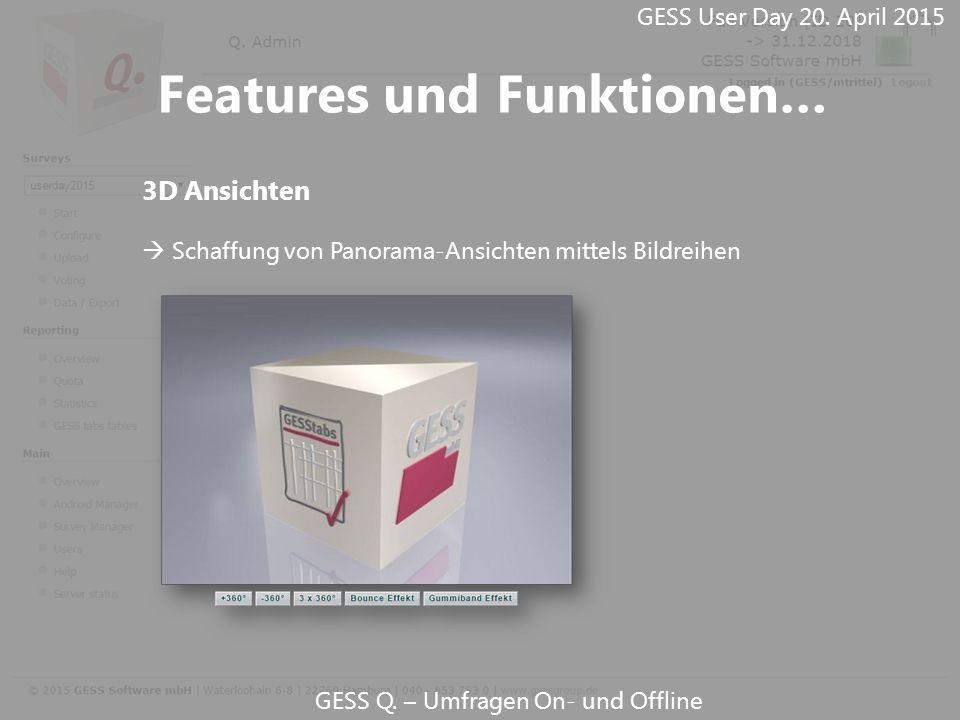 GESS Q. – Umfragen On- und Offline 3D Ansichten  Schaffung von Panorama-Ansichten mittels Bildreihen GESS User Day 20. April 2015 Features und Funkti