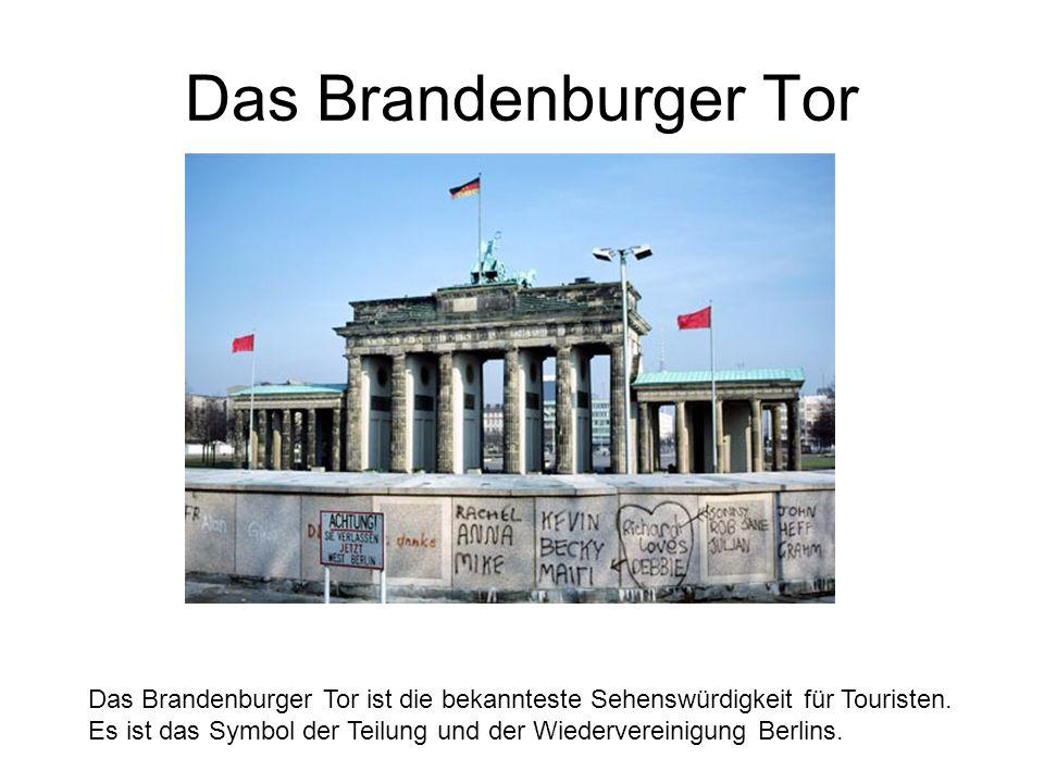 Das Brandenburger Tor Das Brandenburger Tor ist die bekannteste Sehenswürdigkeit für Touristen. Es ist das Symbol der Teilung und der Wiedervereinigun