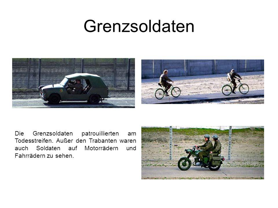 Grenzsoldaten Die Grenzsoldaten patrouillierten am Todesstreifen. Außer den Trabanten waren auch Soldaten auf Motorrädern und Fahrrädern zu sehen.
