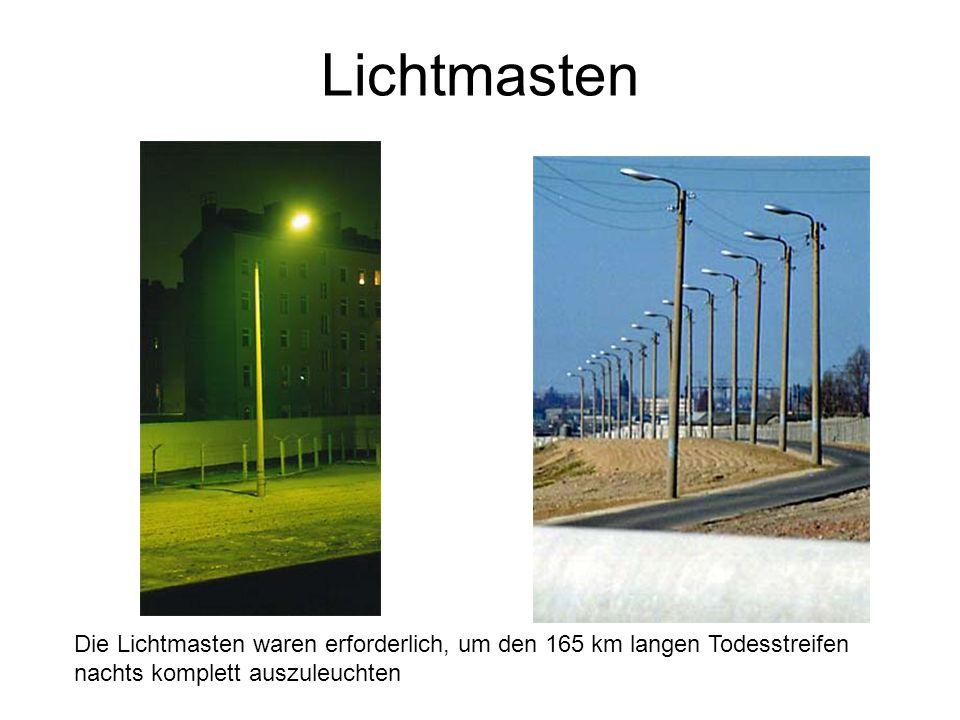 Lichtmasten Die Lichtmasten waren erforderlich, um den 165 km langen Todesstreifen nachts komplett auszuleuchten