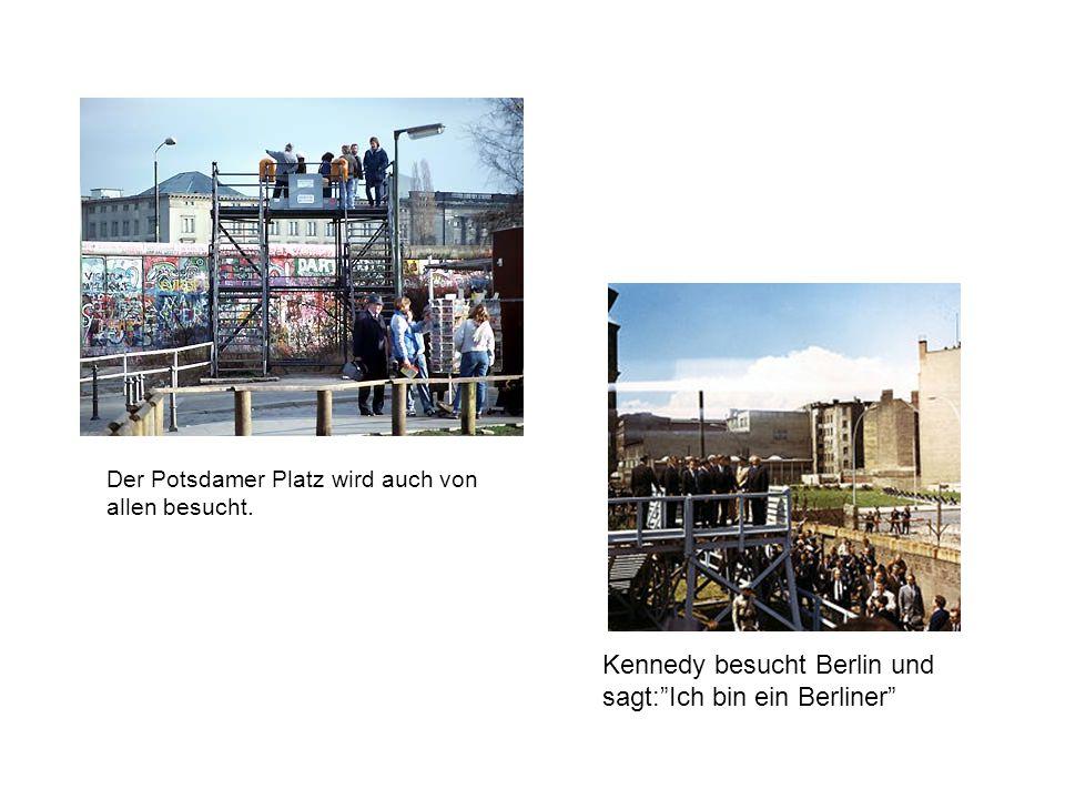 """Der Potsdamer Platz wird auch von allen besucht. Kennedy besucht Berlin und sagt:""""Ich bin ein Berliner"""""""