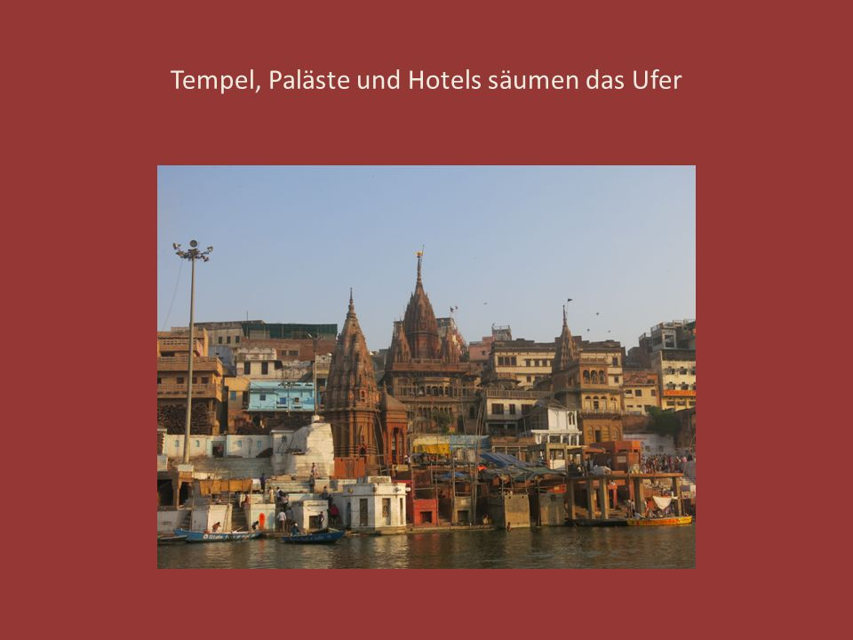 Tempel, Paläste und Hotels säumen das Ufer
