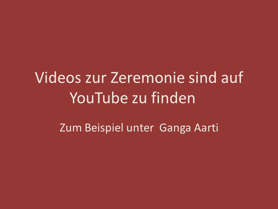 Videos zur Zeremonie sind auf YouTube zu finden Zum Beispiel unter Ganga Aarti