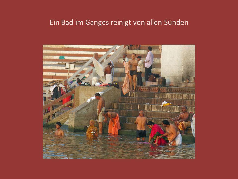 Ein Bad im Ganges reinigt von allen Sünden
