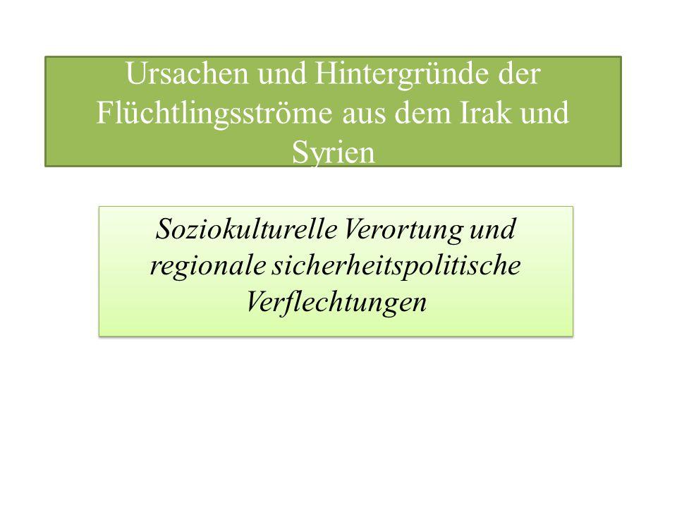 Ursachen und Hintergründe der Flüchtlingsströme aus dem Irak und Syrien Soziokulturelle Verortung und regionale sicherheitspolitische Verflechtungen